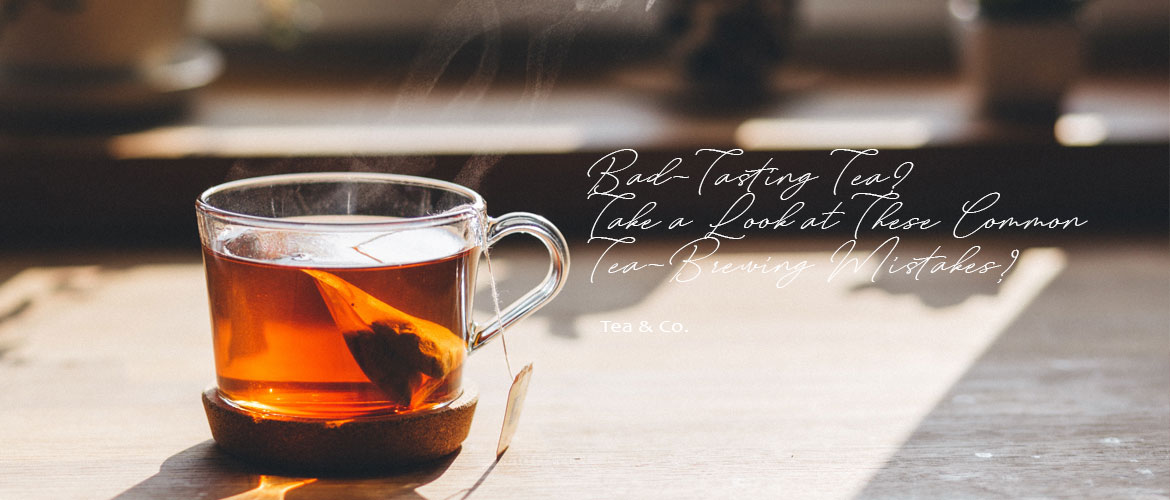 Bad-Tasting Tea? Take a Look at These Common Tea-Brewing Mistakes!