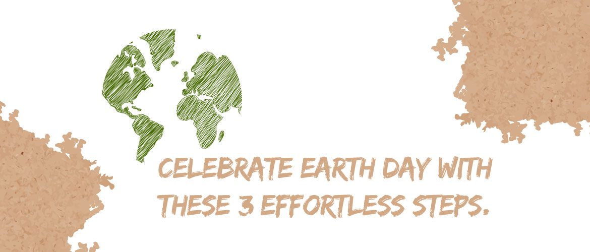 Celebrate Earth Day with these 3 Effortless Steps