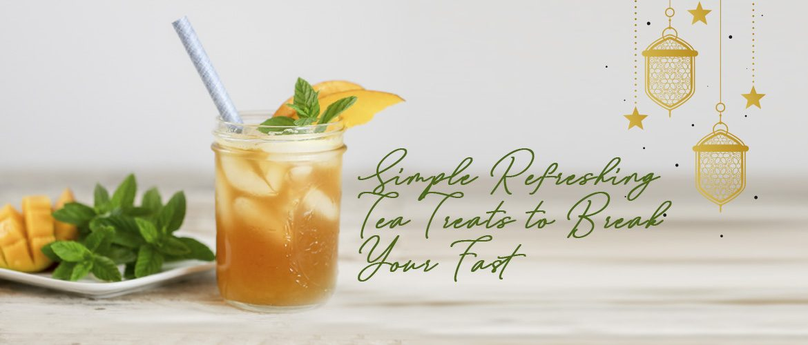 Simple Refreshing Tea Treats to Break Your Fast
