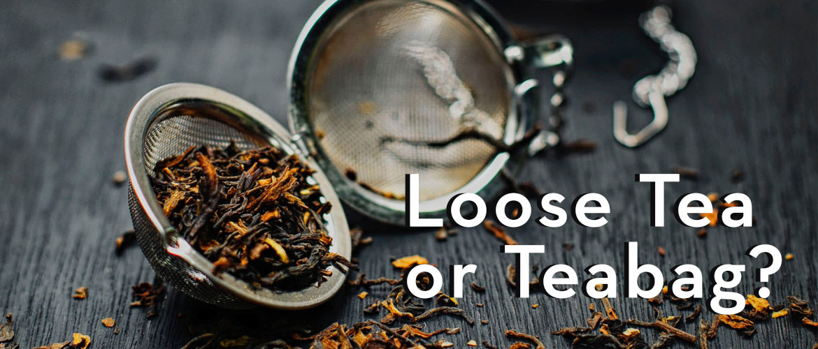 Loose Tea or Teabag?