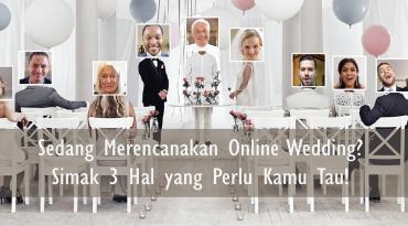 Sedang Merencanakan Online Wedding? Simak 3 Hal yang Perlu Kamu Tau!