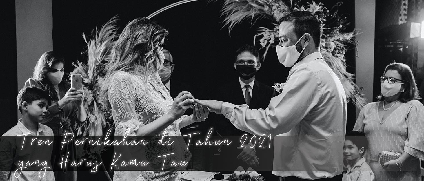 Tren Pernikahan di Tahun 2021 yang Harus Kamu Tau
